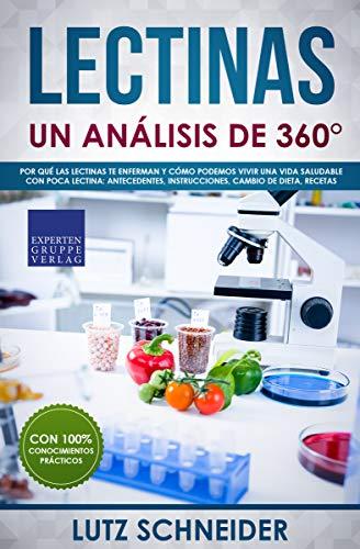 Lectinas – Un análisis de 360°: Por qué las lectinas te enferman y cómo podemos vivir una vida saludable con poca lectina: antecedentes, instrucciones, cambio de dieta, recetas