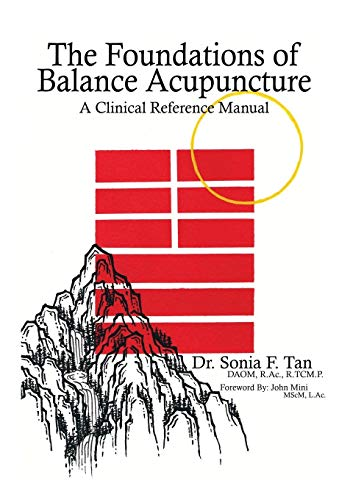 Compare Textbook Prices for The Foundations of Balance Acupuncture: A Clinical Reference Manual  ISBN 9781736161401 by Tan, Dr Sonia F