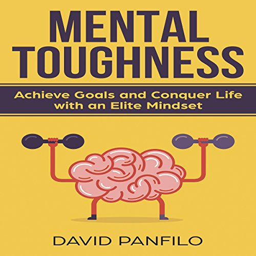 Mental Toughness: Achieve Goals and Conquer Life with an Elite Mindset audiobook cover art