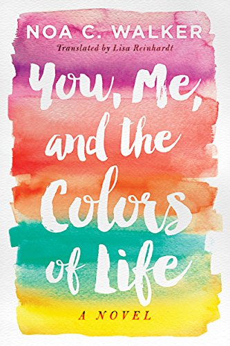 You, Me, and the Colors of Life by [Noa C. Walker, Lisa Reinhardt]