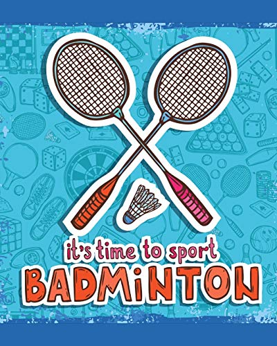 It's Time To Sport Badminton: Badminton Game Journal   Exercise   Sports   Fitness   For Players   Racket Sports   Outdoors