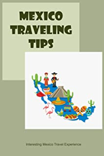 Mexico Traveling Tips: Interesting Mexico Travel Experience: Trip to Mexico