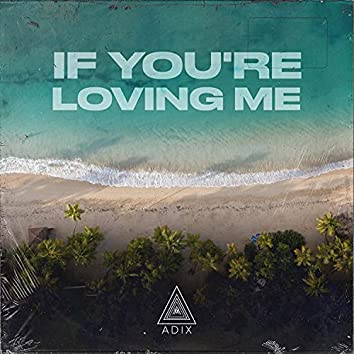 If You're Loving Me