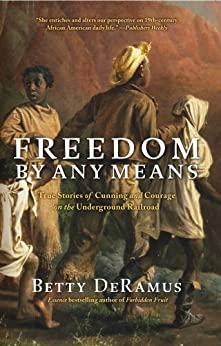 Freedom by Any Means: Con Games, Voodoo Schemes, True Love and Lawsuits on the Underground Railroad by [Betty DeRamus]