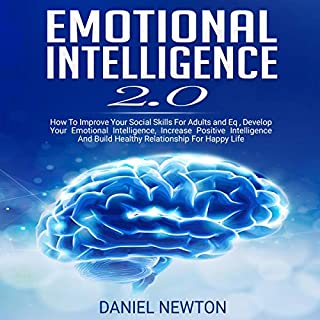 Emotional Intelligence 2.0: How to Improve Your Social Skills for Adults and EQ, Develop Your Emotional Intelligence, Increase Positive Intelligence, and Build Healthy Relationship for Happy Life audiobook cover art