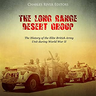 The Long Range Desert Group     The History of the Elite British Army Unit During World War II              By:                                                                                                                                 Charles River Editors                               Narrated by:                                                                                                                                 Mark Norman                      Length: 1 hr and 43 mins     Not rated yet     Overall 0.0