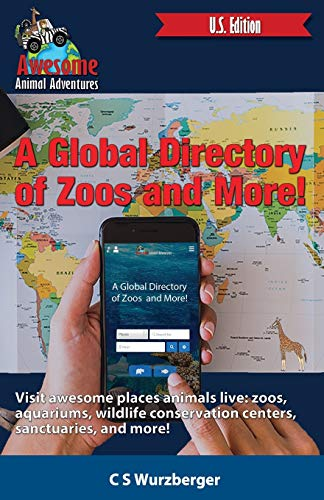Awesome Animal Adventures: A Globlal Directory of Zoos and More!: Visit awesome places animals live: zoos, aquariums, wildlife conservation centers, ... farms, sanctuaries, and more. (U.S. Edition)