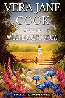 Where the Wildflowers Grow: Southern Fiction for Women by [Vera Jane Cook]