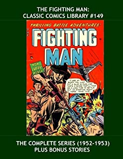 The Fighting Man: Classic Comics Library #149: Exciting Armed Forces Action - The Full Series Plus Bonus Issues - Over 350 Pages - All Stories - No Ads
