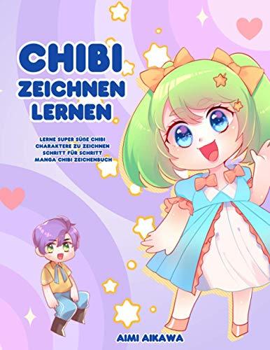 Chibi zeichnen lernen: Lerne super süße Chibi Charaktere zu zeichnen - Schritt für Schritt Manga Chibi Zeichenbuch