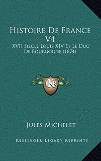 Histoire de France V4: XVII Siecle Louis XIV Et Le Duc de Bourgogne (1874) (French Edition)