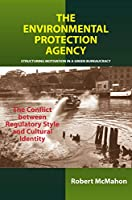The Environmental Protection Agency: Structuring Motivation In A Green Bureaucracy, The Conflict Between Regulatory Style And Cultural Identity