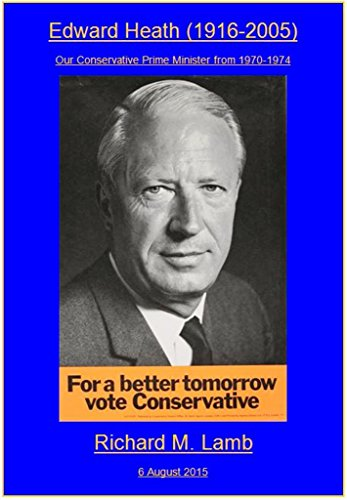 Edward Heath (1916-2005): Our Conservative Prime Minister from 1970-1974 (English Edition)