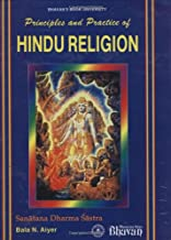 Principles and practice of Hindu religion =: Sanatana dharma sastra : a comparative study of the ancient tradition and the...