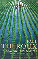 Riding the Iron Rooster By Train Through China by Paul Theroux(1989-03-30)