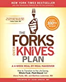 The Forks Over Knives Plan: How to Transition to the Life-Saving, Whole-Food, Plant-Based Diet