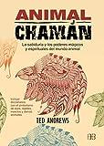 Animal Chamán: La sabiduría y los poderes mágicos y espirituales del mundo animal