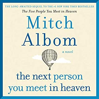 The Next Person You Meet in Heaven     The Sequel to The Five People You Meet in Heaven              Written by:                                                                                                                                 Mitch Albom                               Narrated by:                                                                                                                                 Mitch Albom                      Length: 3 hrs and 57 mins     33 ratings     Overall 4.8