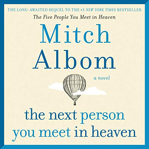 The Next Person You Meet in Heaven     The Sequel to The Five People You Meet in Heaven              Written by:                                                                                                                                 Mitch Albom                               Narrated by:                                                                                                                                 Mitch Albom                      Length: 3 hrs and 57 mins     32 ratings     Overall 4.8