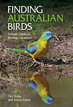 [Rohan Clarke, Tim Dolby]のFinding Australian Birds: A Field Guide to Birding Locations (English Edition)