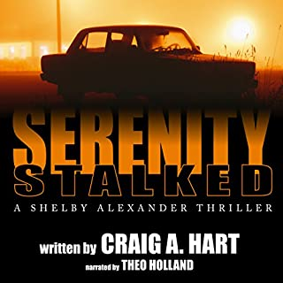 Serenity Stalked     The Shelby Alexander Thriller Series, Book 2              Written by:                                                                                                                                 Craig A. Hart                               Narrated by:                                                                                                                                 Theo Holland                      Length: 3 hrs and 41 mins     Not rated yet     Overall 0.0