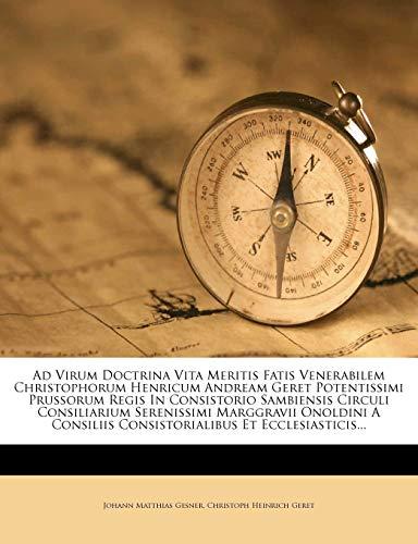 Ad Virum Doctrina Vita Meritis Fatis Venerabilem Christophorum Henricum Andream Geret Potentissimi Prussorum Regis in Consistorio Sambiensis Circuli C