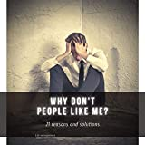 why don't people like me?: 21 reasons and solutions (English Edition)