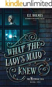 What the Lady's Maid Knew (The Riftmagic Saga Book 1)