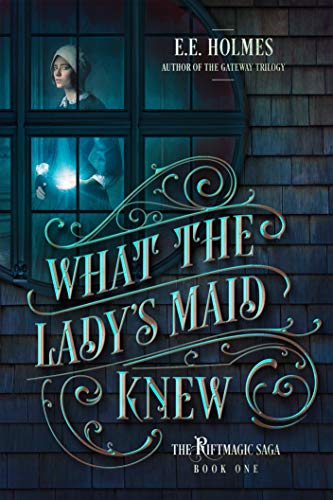 What the Lady's Maid Knew (The Riftmagic Saga Book 1) steampunk buy now online