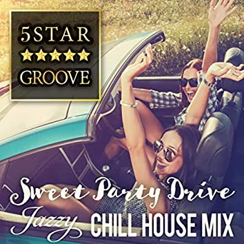 Five Star Groove - Sweet Party Drive Jazzy Chill House Mix