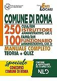 Concorso COMUNE DI ROMA 250 POSTI CUIA/RM ISTRUTTORE AMMINISTRATIVO Cat. C e 100 POSTI FAMD/RM FUNZIONARIO AMMINISTRATIVO Cat.D MANUALE COMPLETO TEORIA + QUIZ Conforme al bando del 23 Aprile 2021