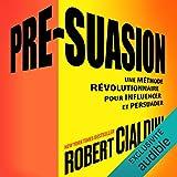 Pré-suasion - Une méthode révolutionnaire pour influencer et persuader - AB Publishing - 05/10/2018