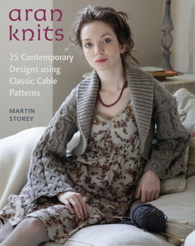 Aran Knits: 23 Contemporary Designs Using Classic Cable Patterns (Knit & Crochet)
