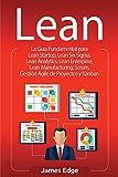 Lean: La Guía Fundamental para Lean Startup, Lean Six Sigma, Lean Analytics, Lean Enterprise, Lean Manufacturing, Scrum, Gestión Agile de Proyectos y Kanban
