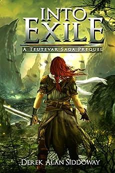 Into Exile: Teutevar Saga Book 0 by [Derek Alan Siddoway]
