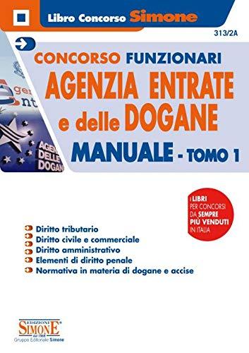 Concorsi funzionari Agenzia delle Entrate e delle Dogane. Manuale (Vol. 1)