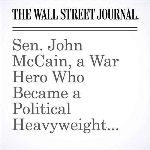 Sen. John McCain, a War Hero Who Became a Political Heavyweight, Dies at 81 copertina