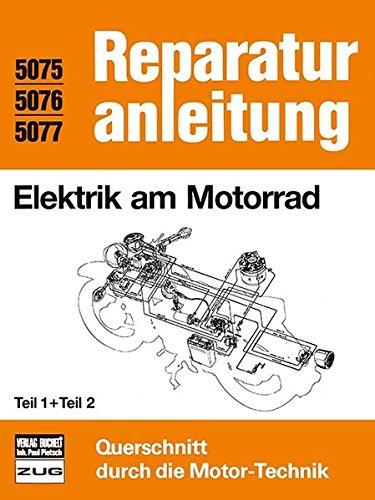 Elektrik am Motorrad   Teil 1 und Teil 2: Reprint der 4. Auflage 1986 (Reparaturanleitungen)