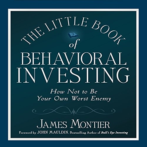 The Little Book of Behavioral Investing     How Not to Be Your Own Worst Enemy              By:                                                                                                                                 James Montier                               Narrated by:                                                                                                                                 Sean Pratt                      Length: 5 hrs and 2 mins     22 ratings     Overall 4.6