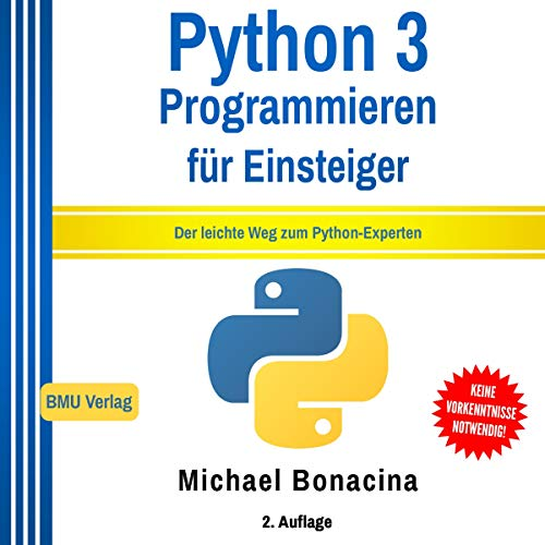 Python 3: Programmieren für Einsteiger: Der leichte Weg zum Python-Experten [Python 3: Programming for Beginners: The Easy Way to the Python Expert] Audiobook By Michael Bonacina cover art