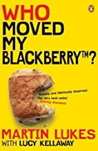Martin Lukes: Who Moved My BlackBerry? (English Edition)