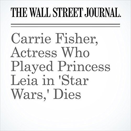 Carrie Fisher, Actress Who Played Princess Leia in 'Star Wars,' Dies audiobook cover art
