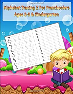Alphabet Tracing Z For Preschoolers Ages 3-5 & Kindergarten: Letter Handwriting Practice Workbook For Kids  And 1st 2ed 3rd 4th 5th Grade