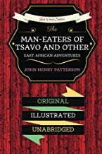 The Man-Eaters of Tsavo and Other East African Adventures: By John Henry Patterson : Illustrated