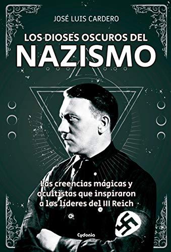 Los dioses oscuros del nazismo: Las creencias mágicas y ocultistas que inspiraron a los líderes del III Reich (Historia Oculta nº 19) (Spanish Edition)