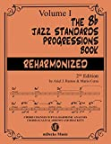 The Bb Jazz Standards Progressions Book Reharmonized Vol. 1: Chord Changes with full Harmonic Analysis, Chord-scales and Arrows & Brackets