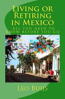 Living or Retiring in Mexico: All you need to know before you go by [Leo Buijs]