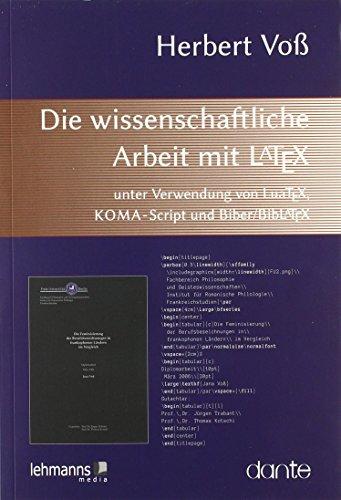 Die wissenschaftliche Arbeit mit LaTeX: unter Verwendung von LuaTeX, KOMA-Script und Biber/BibLaTeX