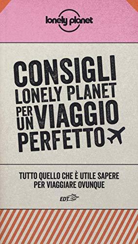 Consigli Lonely Planet per un viaggio perfetto. Tutto quello che è utile sapere per viaggiare ovunque