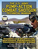 The US Army Pump-Action Combat Shotgun Technical Manual: Mossberg 500 & 590 Operation, Maintenance, Troubleshooting, Disassembly, Assembly & Repair - ... (TM 9-1005-303-14) (Carlile Military Library)